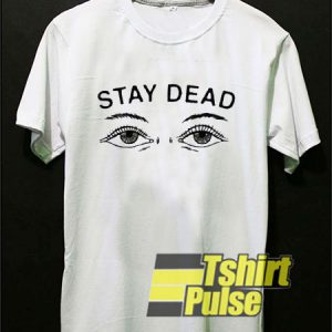 Printed Stay Dead t-shirt for men and women tshirt
