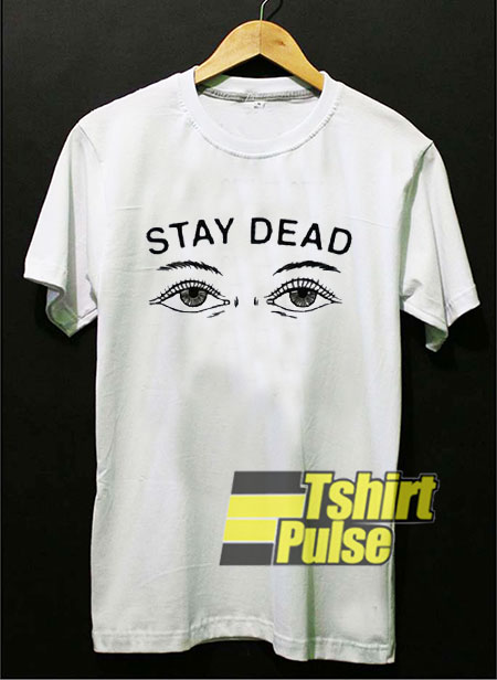 Printed Stay Dead t shirt for men and women tshirt