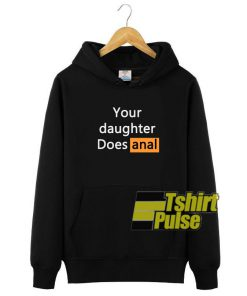 Your Daughter Does Anal hooded sweatshirt clothing unisex hoodie