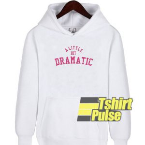 A Little Bit Dramatic hooded sweatshirt clothing unisex hoodie