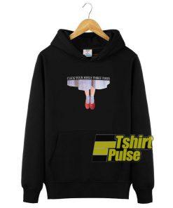 Click Your Heels hooded sweatshirt clothing unisex hoodie