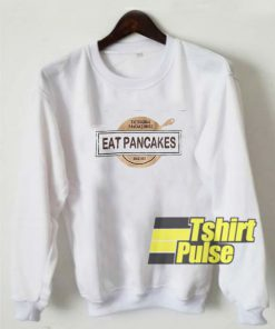 Eat Pancakes sweatshirt