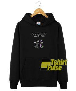 Fur is For Animals hooded sweatshirt clothing unisex hoodie
