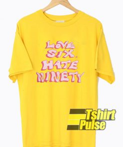 Love Six Hate Ninety t-shirt for men and women tshirt