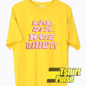 Love Six Hate Ninety t-shirt for men and women tshirt