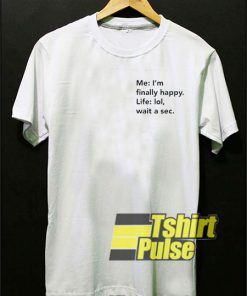 Me I'm Finally Happy t-shirt for men and women tshirt
