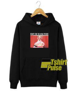 Ready New Episode hooded sweatshirt clothing unisex hoodie