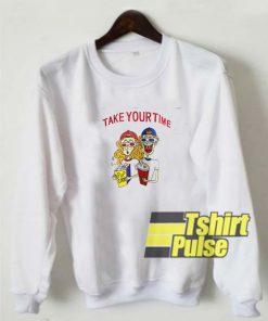 Take Your Time sweatshirt