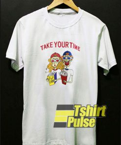 Take Your Time t-shirt for men and women tshirt