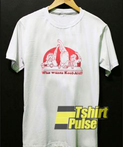 Who Wants Kool Aid t-shirt for men and women tshirt