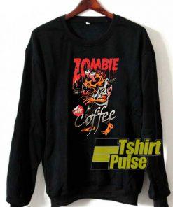 Zombie Like Coffee sweatshirt