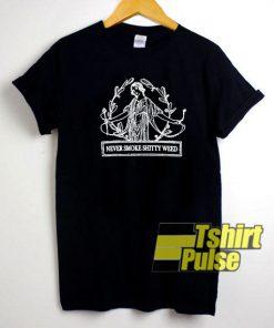 Never Smoke Shitty Weed t-shirt for men and women tshirt