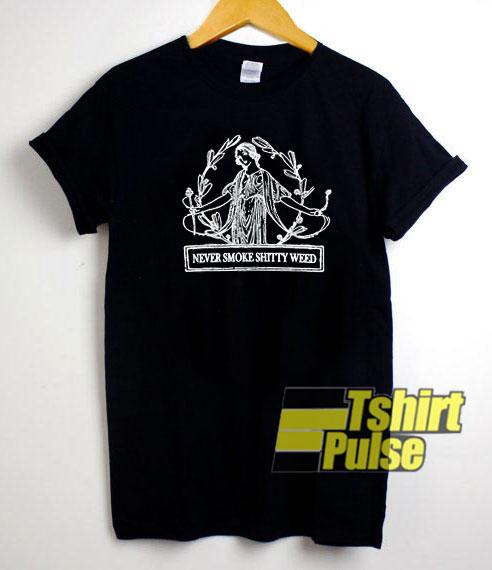 Never Smoke Shitty Weed t shirt for men and women tshirt