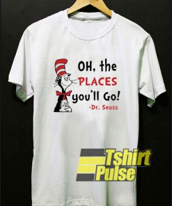 Places You'll Go Dr Seuss t-shirt for men and women tshirt