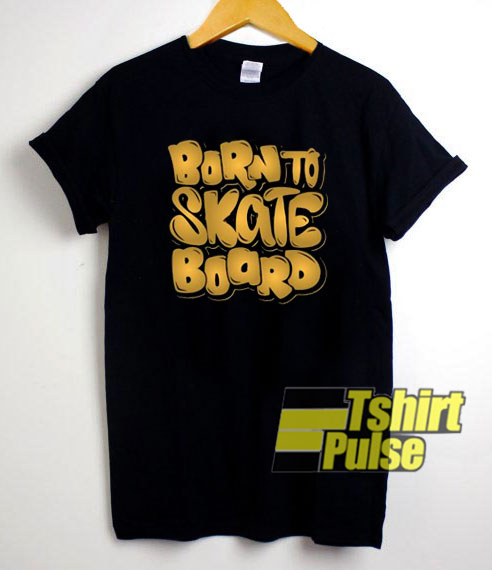 Born To Skate Board t-shirt for men and women tshirt