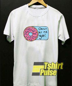 Donut Let Me Go t-shirt for men and women tshirt