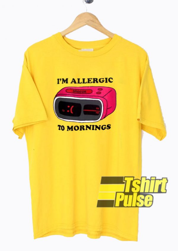 I'm Allergic To Mornings t-shirt for men and women tshirt