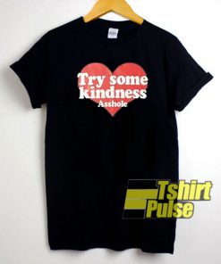 Try Some Kindness Asshole t-shirt for men and women tshirt