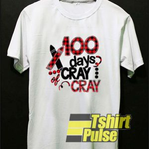 100 Days Cray Cray t-shirt for men and women tshirt