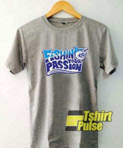 Fishing Your Passion t-shirt for men and women tshirt