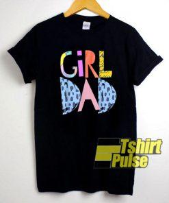 Girl Dad Proud t-shirt for men and women tshirt