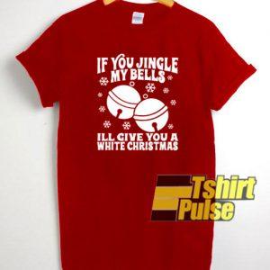 If You Jingle My Bells t-shirt for men and women tshirt