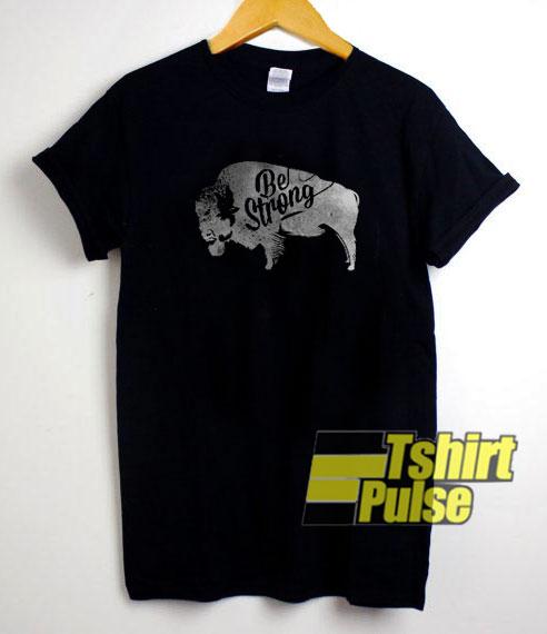 Be Strong Little Buffalo t-shirt for men and women tshirt