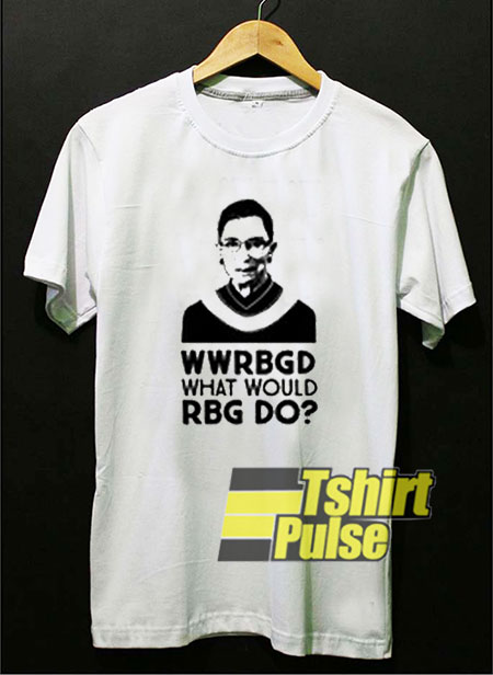 WWRBGD What Would RBG Do t-shirt for men and women tshirt