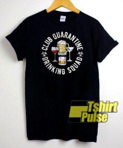 Club Quarantine Drinking t-shirt for men and women tshirt