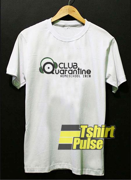 Club Quarantine Home School t-shirt for men and women tshirt