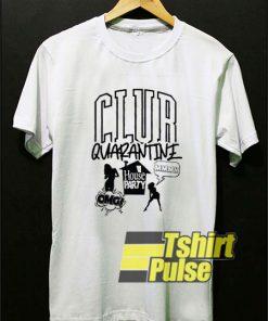 Club Quarantine House Party t-shirt for men and women tshirt