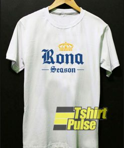 Corona Extra Its Rona Season t-shirt for men and women tshirt
