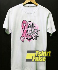 Faith Over Fear Breast Cancer t-shirt for men and women tshirt