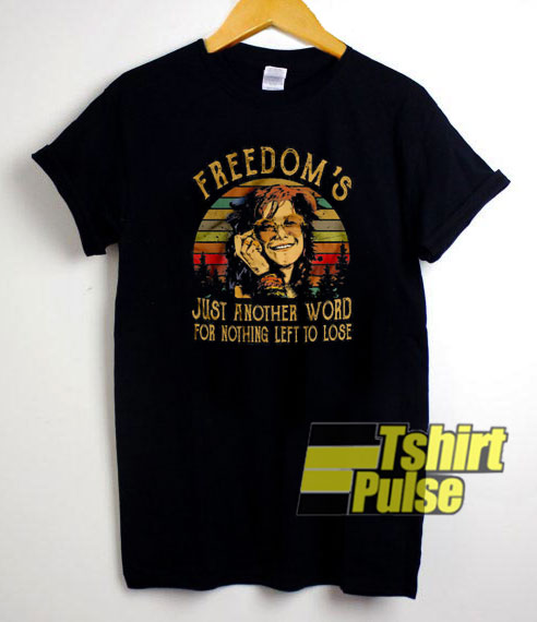 Freedom's Just Another Janis Joplin t-shirt for men and women tshirt