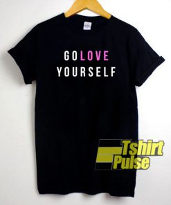 GO LOVE YOURSELF Letter t-shirt for men and women tshirt