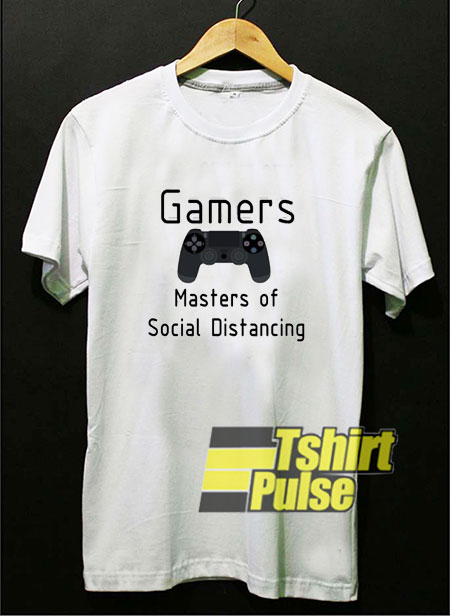 Gamers The Masters of Social Distancing t-shirt for men and women tshirt