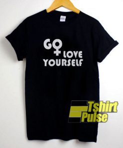 Go Love Yourself Female t-shirt for men and women tshirt