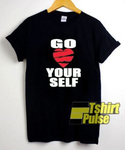 Go Yourself Heart t-shirt for men and women tshirt