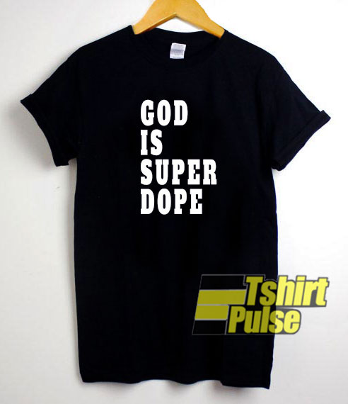 God Is Super Dope t-shirt for men and women tshirt