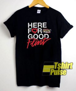 Here For Good Flint t-shirt for men and women tshirt