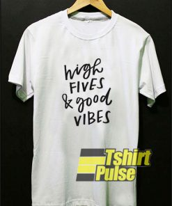 High Fives And Good Vibes t-shirt for men and women tshirt