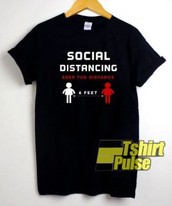 Keep The Distance 6 Feet t-shirt for men and women tshirt