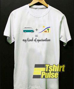 My Kind of Quarantine t-shirt for men and women tshirt