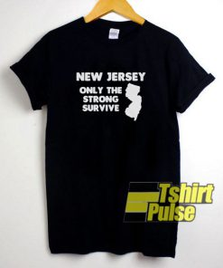 New Jersey Only The Strong Survive t-shirt for men and women tshirt