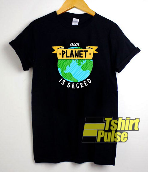 Our Planet is Sacred Earth Day t-shirt for men and women tshirt
