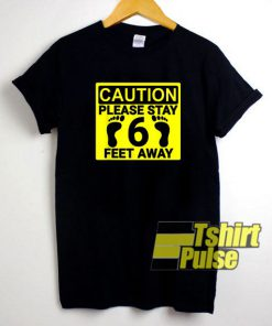 Please Stay Feet Away t-shirt for men and women tshirt