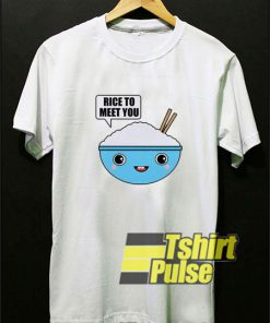 Rice To Meet You t-shirt for men and women tshirt