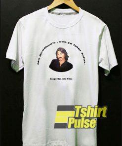 See Ya Later John Prine t-shirt for men and women tshirt