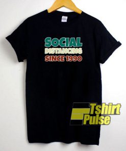 Social Distancing Since 1990 t-shirt for men and women tshirt