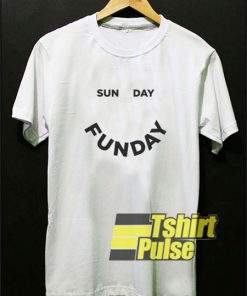 Sunday Funday Smile t-shirt for men and women tshirt
